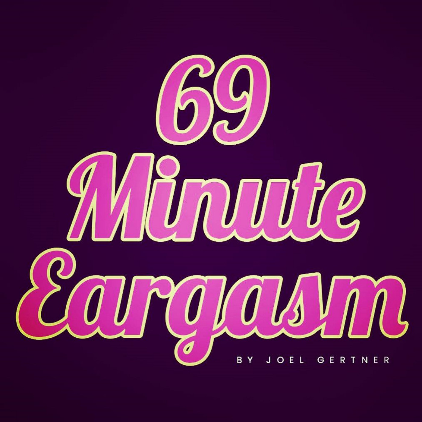 The 69 Minute Eargasm with Joel Gertner
