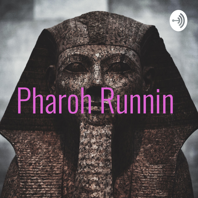 Pharoh Runnin