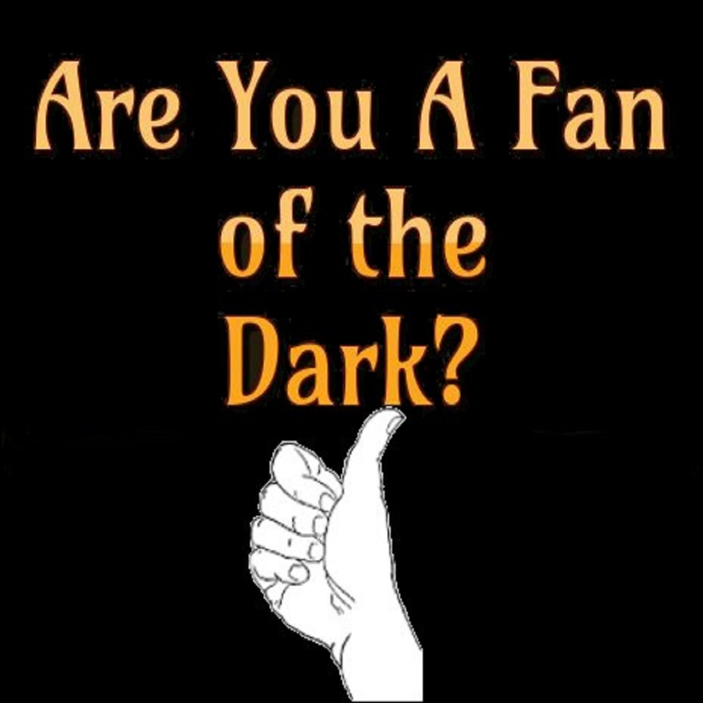 Are You A Fan of the Dark? Podcast