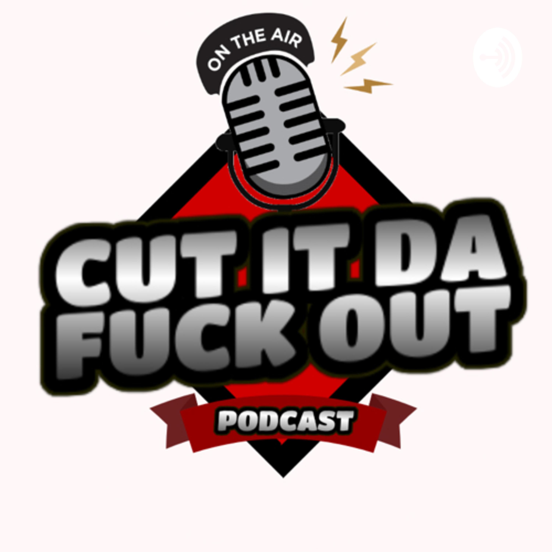 Cut It Da Fuck Out!