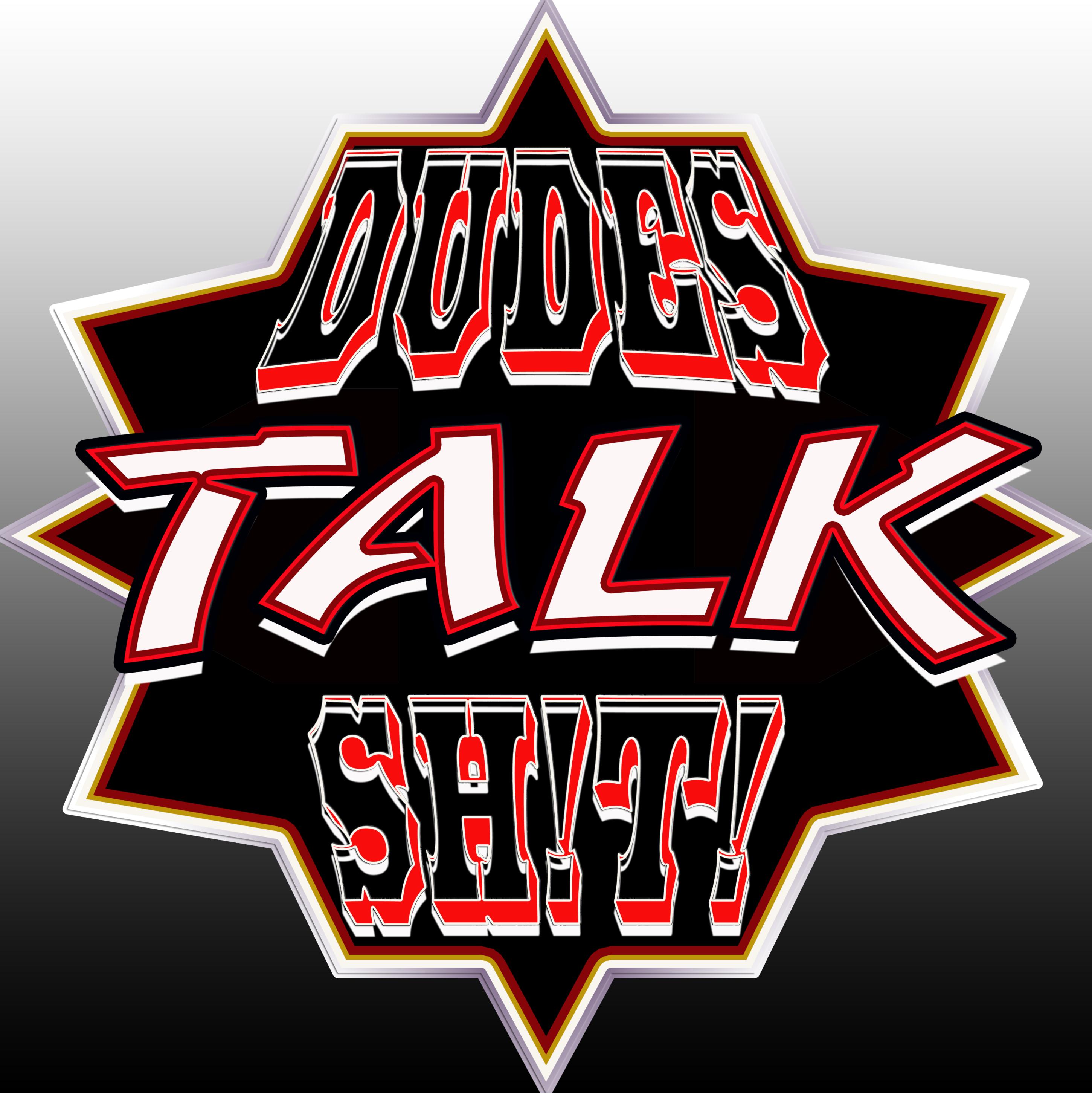 Dudes Talk Sh!t