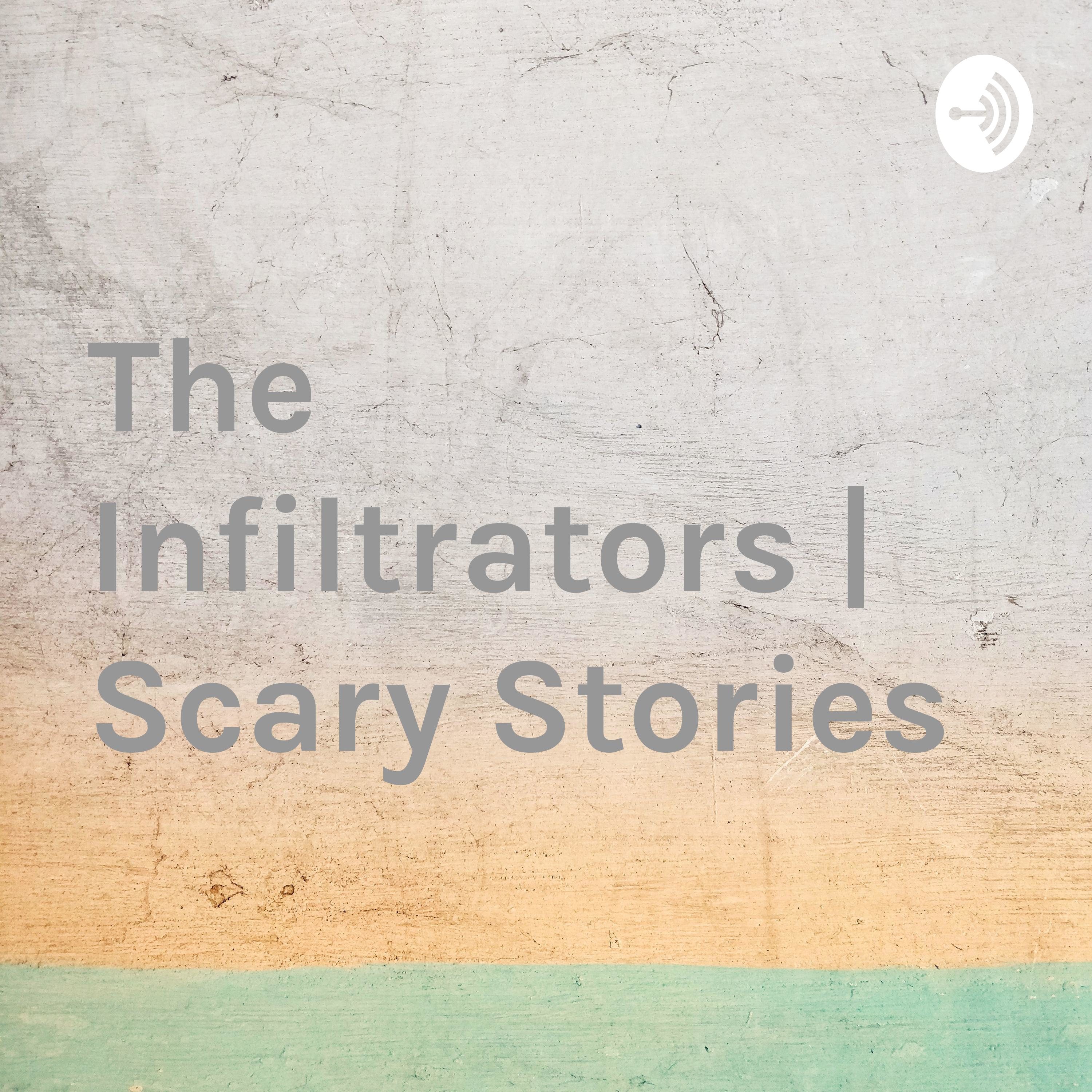 The Infiltrators | Scary Stories