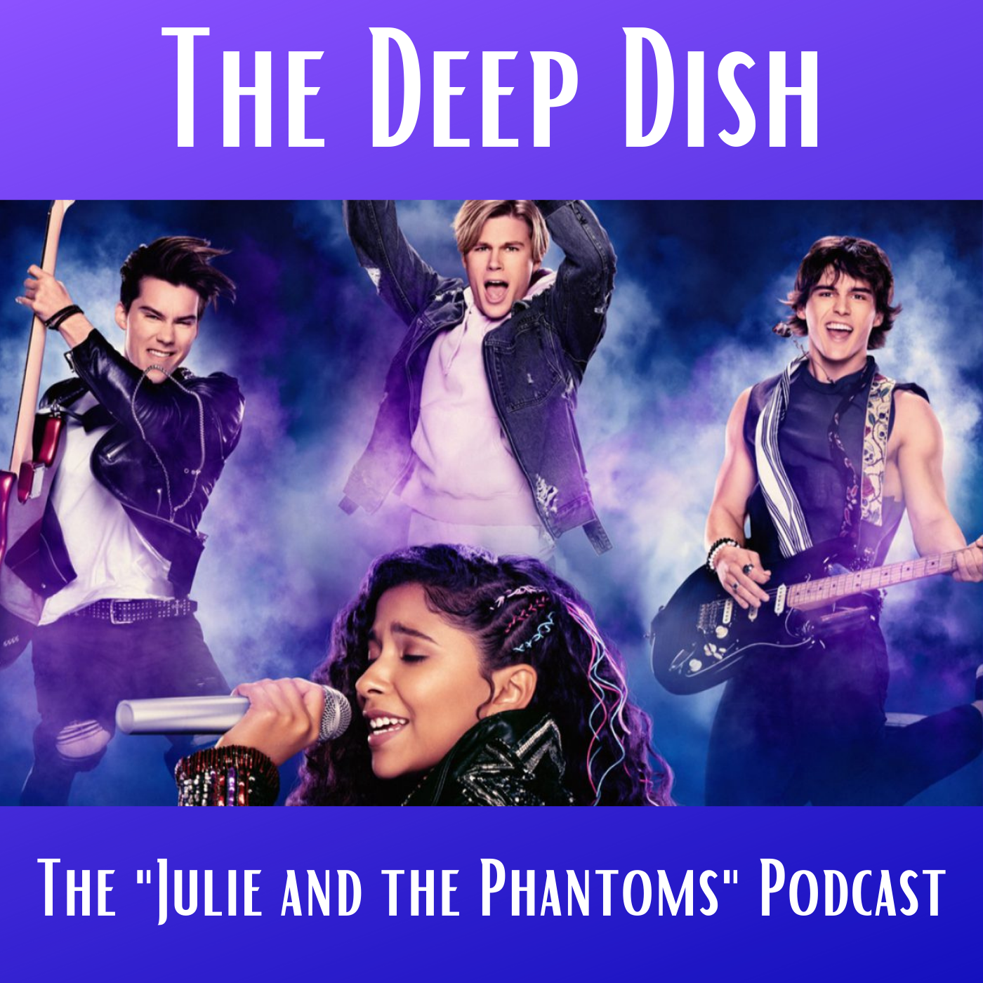 "The Deep Dish - The ""Julie and the Phantoms"" Podcast"