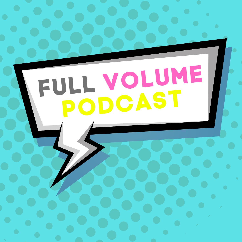 Full Volume Podcast