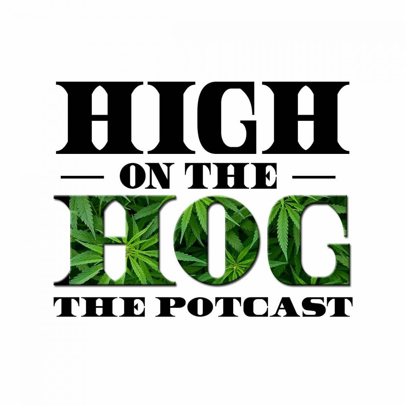 High on the Hog The Potcast