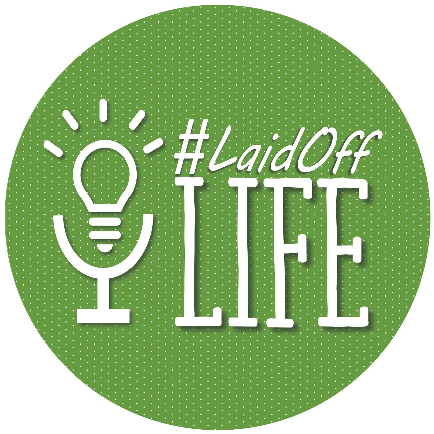 #LaidOffLife