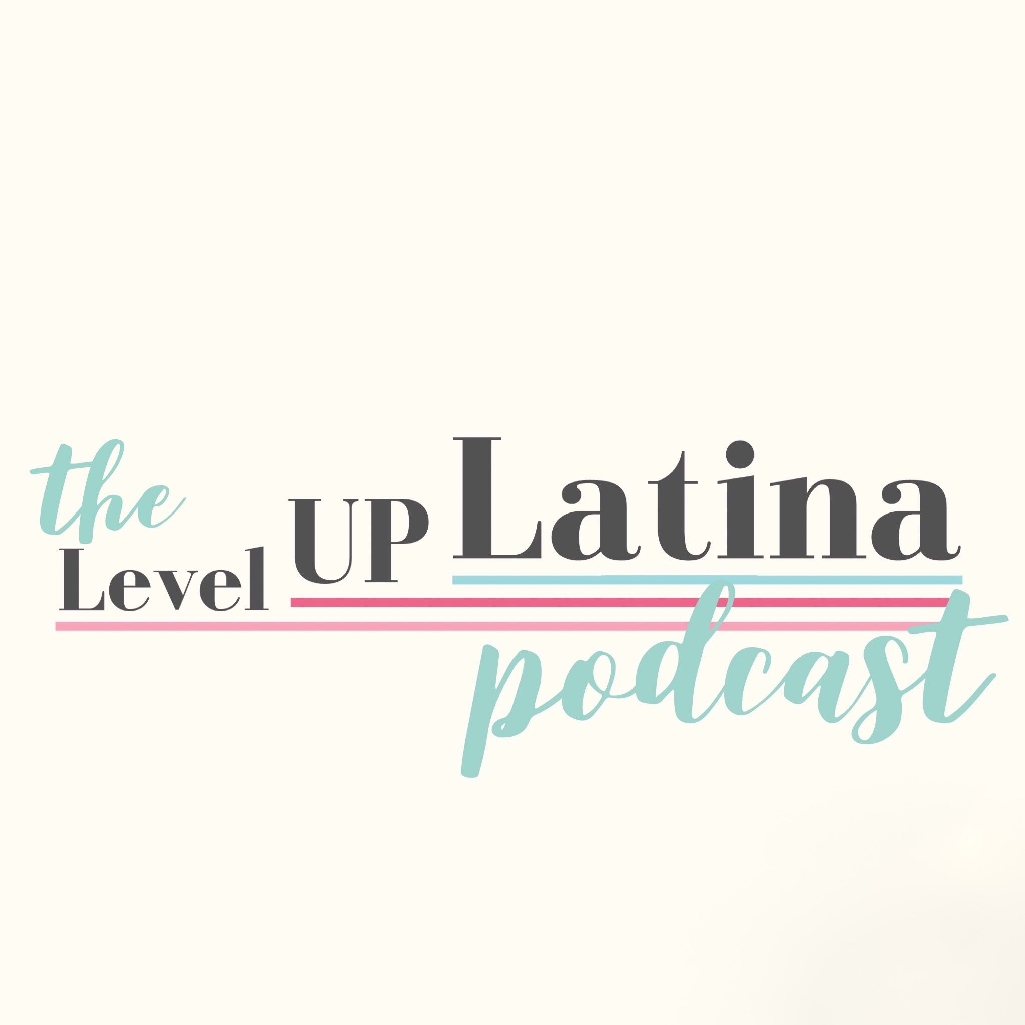 The Level Up Latina Podcast