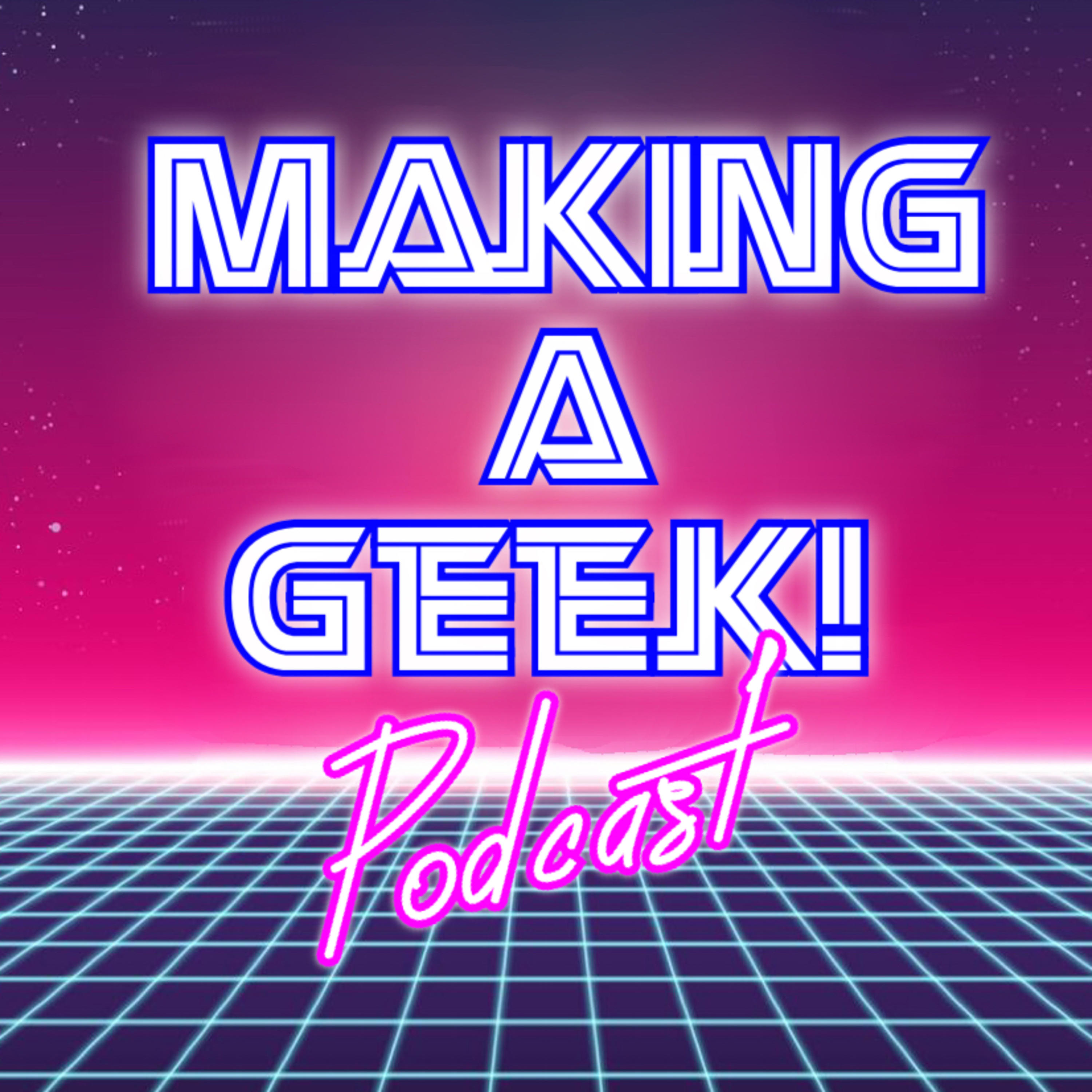 Making a Geek! Podcast
