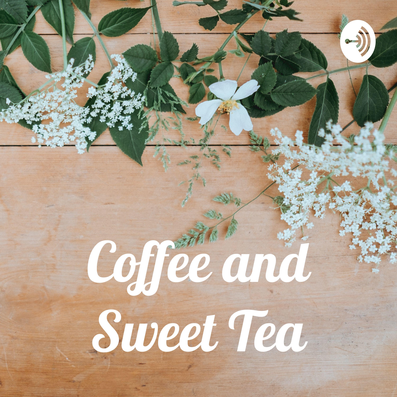Coffee and Sweet Tea