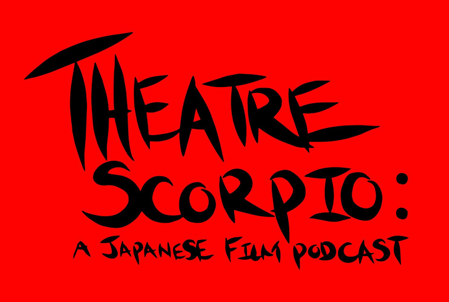 Theatre Scorpio:  A Japanese Film Podcast