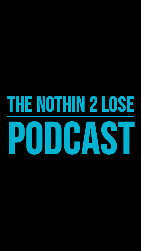 Nothin 2 Lose Podcast - Episode 10