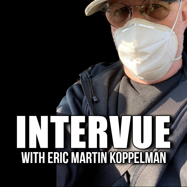 INTERVUE WITH ERIC MARTIN KOPPELMAN